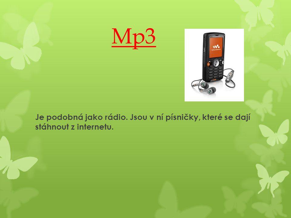 Mp3 Je podobná jako rádio. Jsou v ní písničky, které se dají stáhnout z internetu.