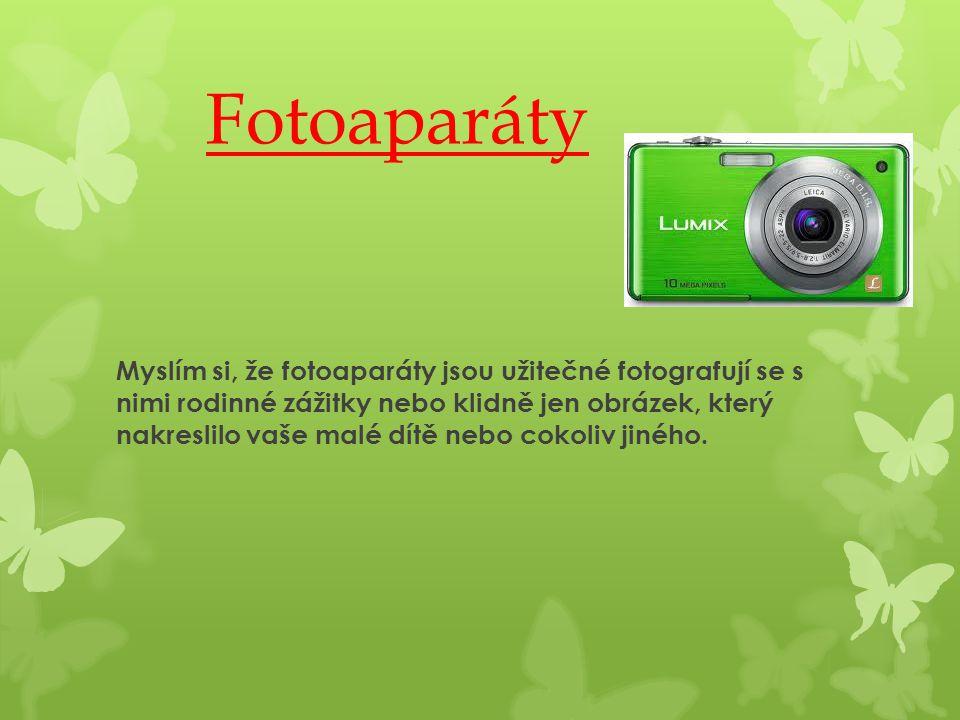 Fotoaparáty Myslím si, že fotoaparáty jsou užitečné fotografují se s nimi rodinné zážitky nebo klidně jen obrázek, který nakreslilo vaše malé dítě neb
