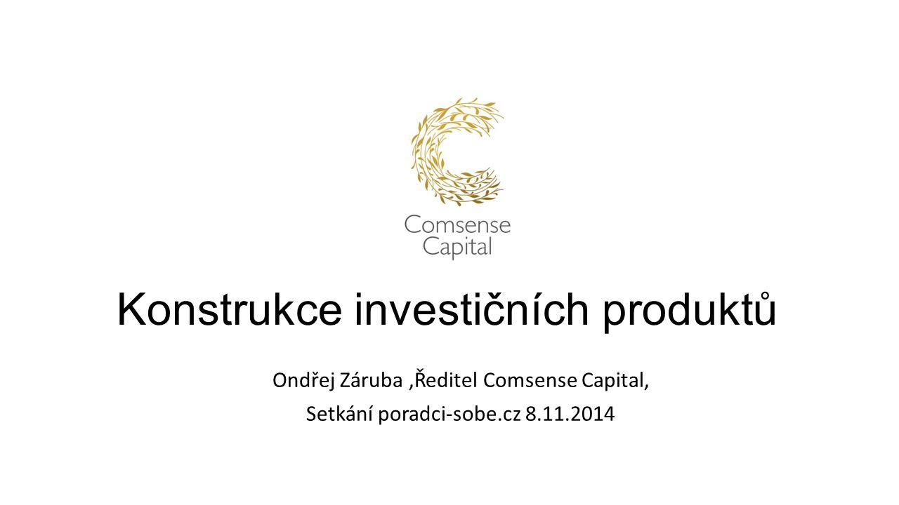 Konstrukce investičních produktů Ondřej Záruba,Ředitel Comsense Capital, Setkání poradci-sobe.cz 8.11.2014