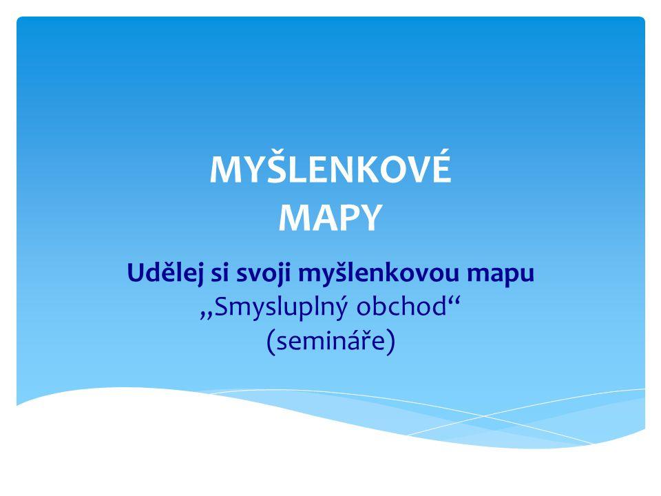 """MYŠLENKOVÉ MAPY Udělej si svoji myšlenkovou mapu """"Smysluplný obchod (semináře)"""