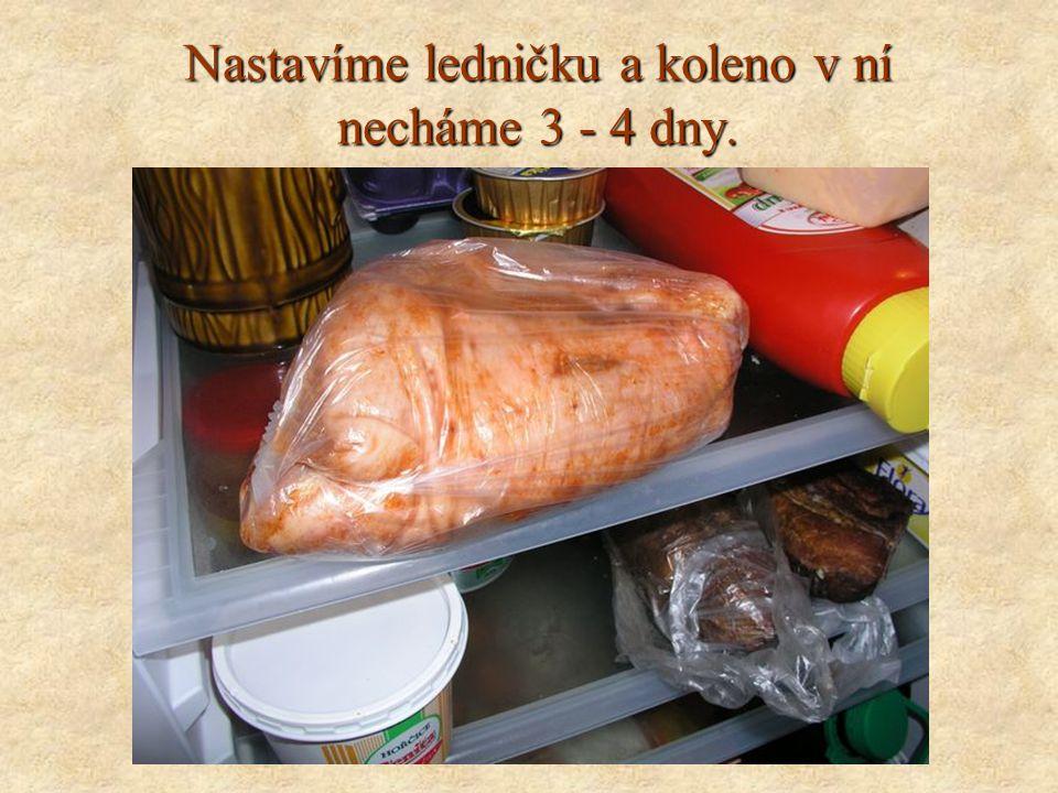 Nastavíme ledničku a koleno v ní necháme 3 - 4 dny.