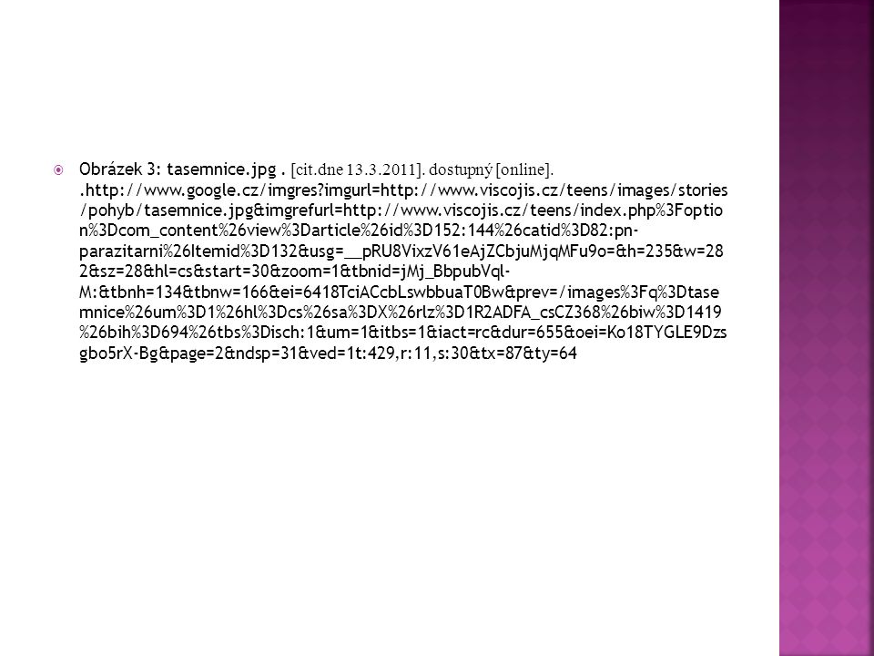  Obrázek 3: tasemnice.jpg. [cit.dne 13.3.2011]. dostupný [online]..http://www.google.cz/imgres?imgurl=http://www.viscojis.cz/teens/images/stories /po