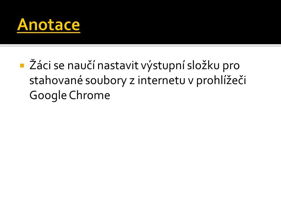  Žáci se naučí nastavit výstupní složku pro stahované soubory z internetu v prohlížeči Google Chrome