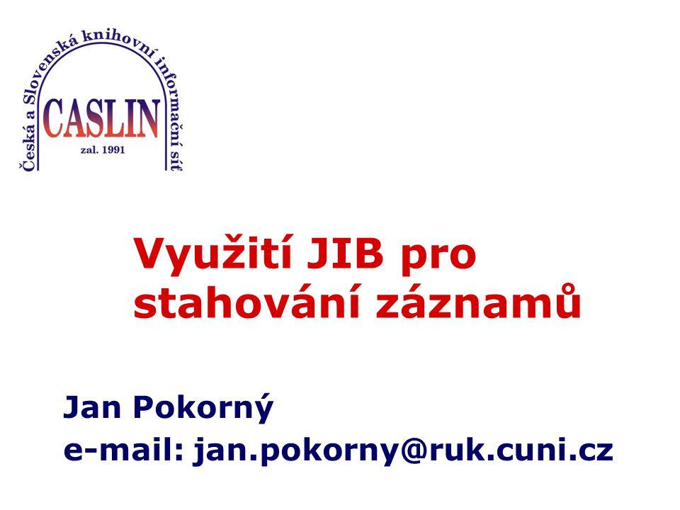 Využití JIB pro stahování záznamů Jan Pokorný e-mail: jan.pokorny@ruk.cuni.cz