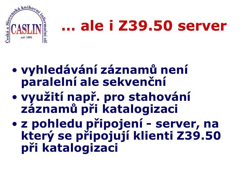 … ale i Z39.50 server vyhledávání záznamů není paralelní ale sekvenční využití např.