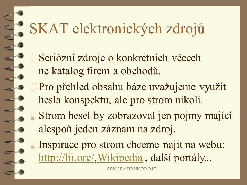 SEKCE SDRUK PRO IT SKAT elektronických zdrojů 4 Seriózní zdroje o konkrétních věcech ne katalog firem a obchodů.