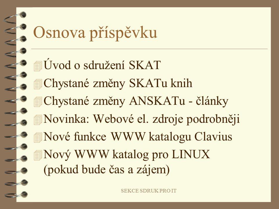 SEKCE SDRUK PRO IT Osnova příspěvku 4 Úvod o sdružení SKAT 4 Chystané změny SKATu knih 4 Chystané změny ANSKATu - články 4 Novinka: Webové el.