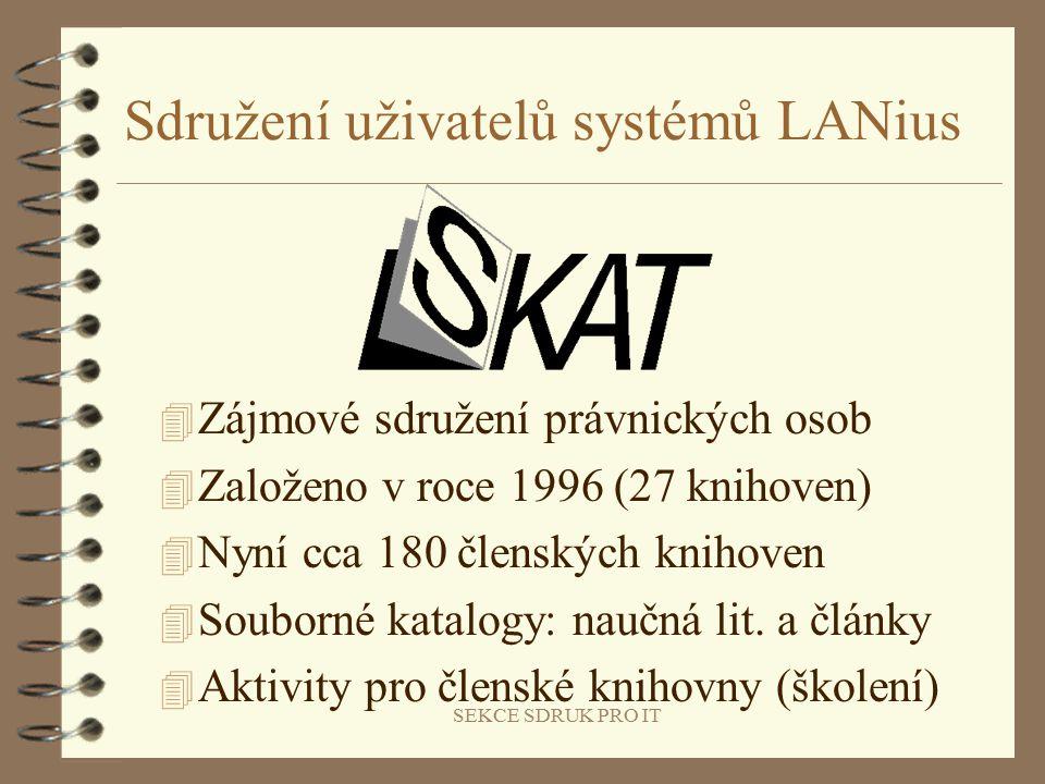 SEKCE SDRUK PRO IT Sdružení uživatelů systémů LANius 4 Zájmové sdružení právnických osob 4 Založeno v roce 1996 (27 knihoven) 4 Nyní cca 180 členských knihoven 4 Souborné katalogy: naučná lit.