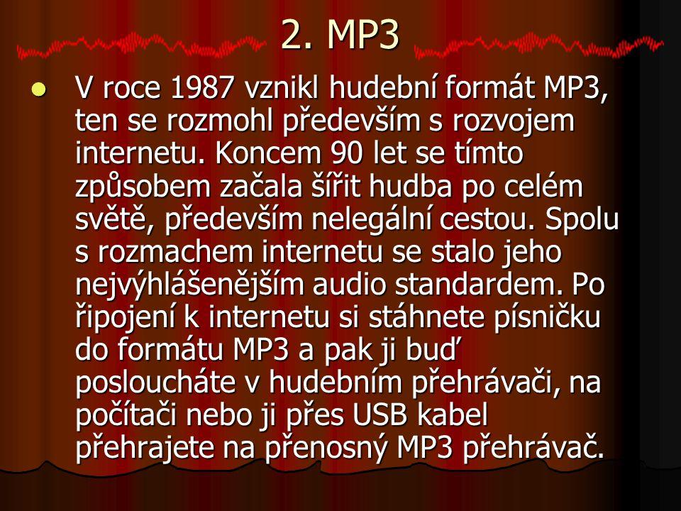 2.MP3 V roce 1987 vznikl hudební formát MP3, ten se rozmohl především s rozvojem internetu.