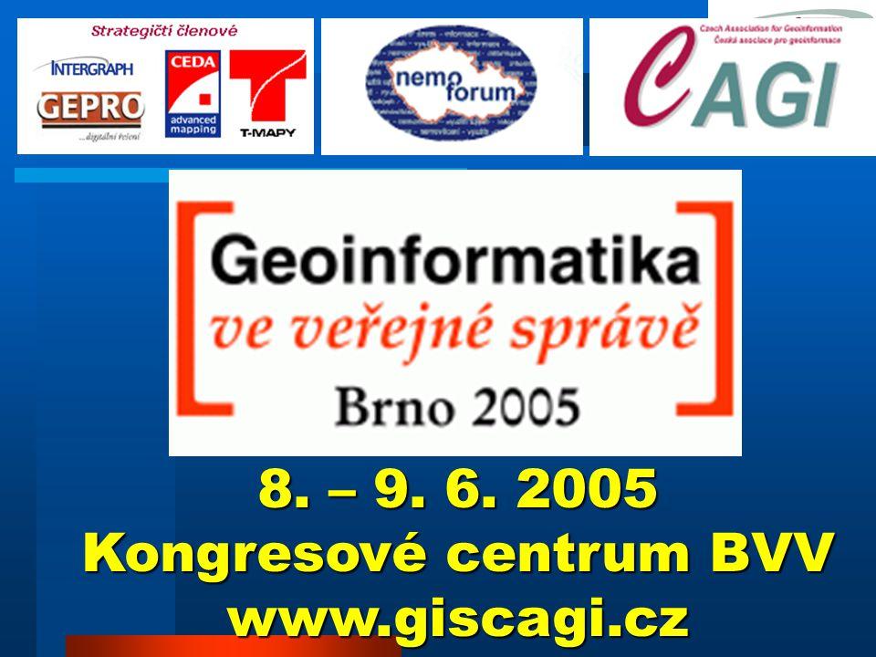 8. – 9. 6. 2005 Kongresové centrum BVV www.giscagi.cz