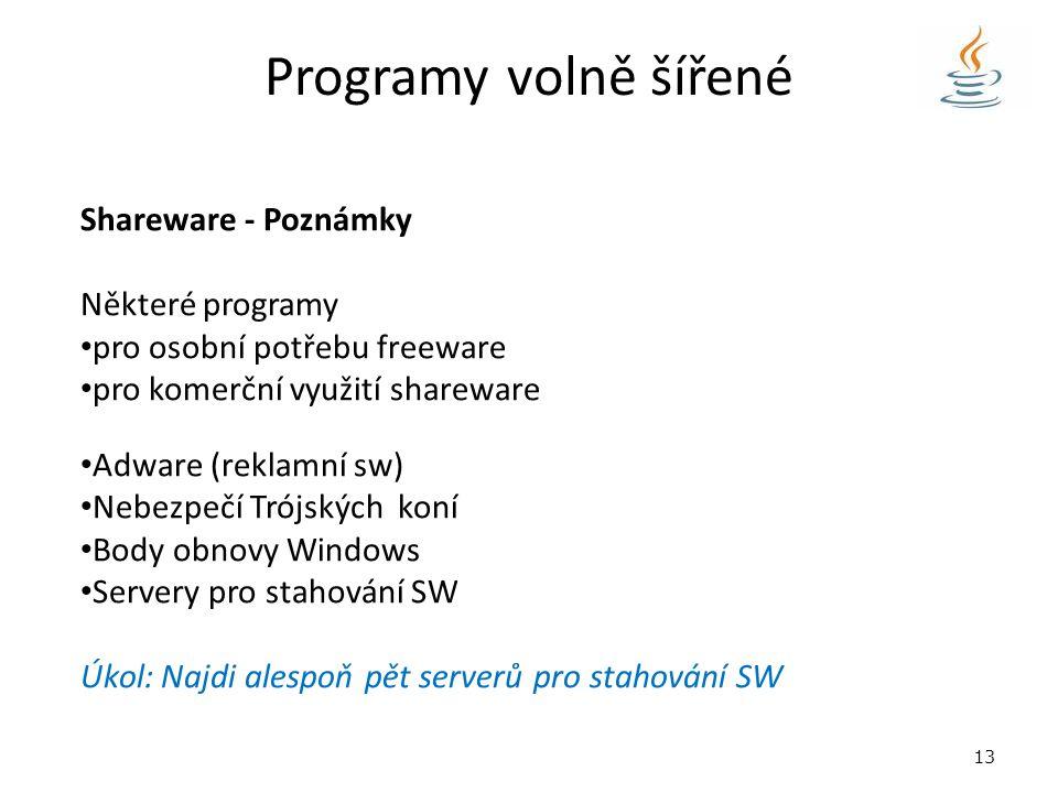 Programy volně šířené Shareware - Poznámky Některé programy pro osobní potřebu freeware pro komerční využití shareware Adware (reklamní sw) Nebezpečí Trójských koní Body obnovy Windows Servery pro stahování SW Úkol: Najdi alespoň pět serverů pro stahování SW 13