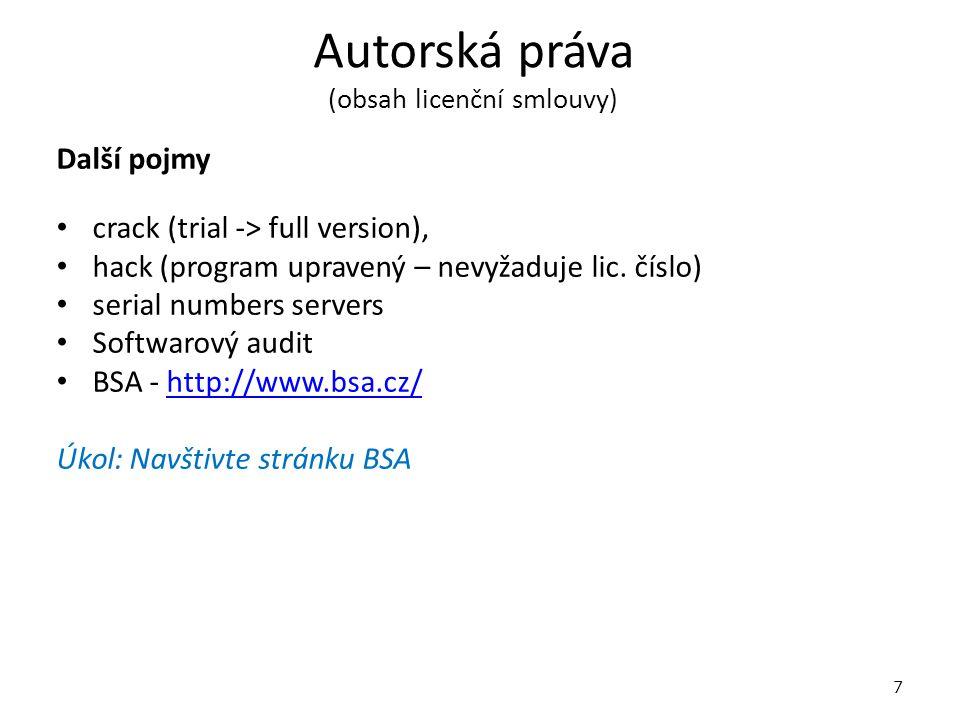 Autorská práva (obsah licenční smlouvy) Další pojmy crack (trial -> full version), hack (program upravený – nevyžaduje lic.
