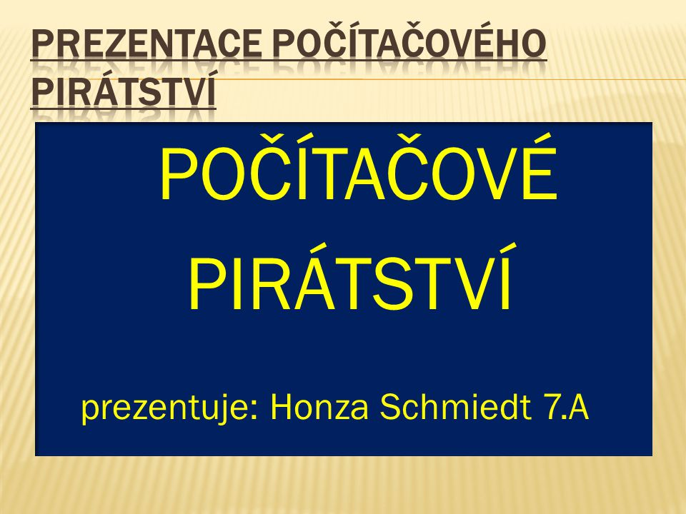 POČÍTAČOVÉ PIRÁTSTVÍ prezentuje: Honza Schmiedt 7.A