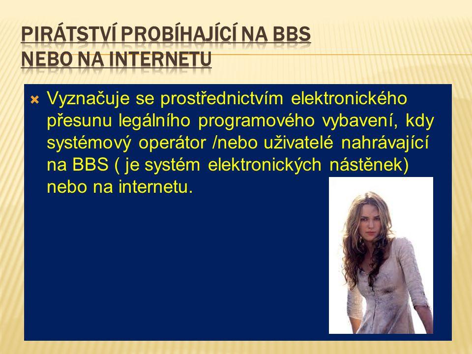  Vyznačuje se prostřednictvím elektronického přesunu legálního programového vybavení, kdy systémový operátor /nebo uživatelé nahrávající na BBS ( je