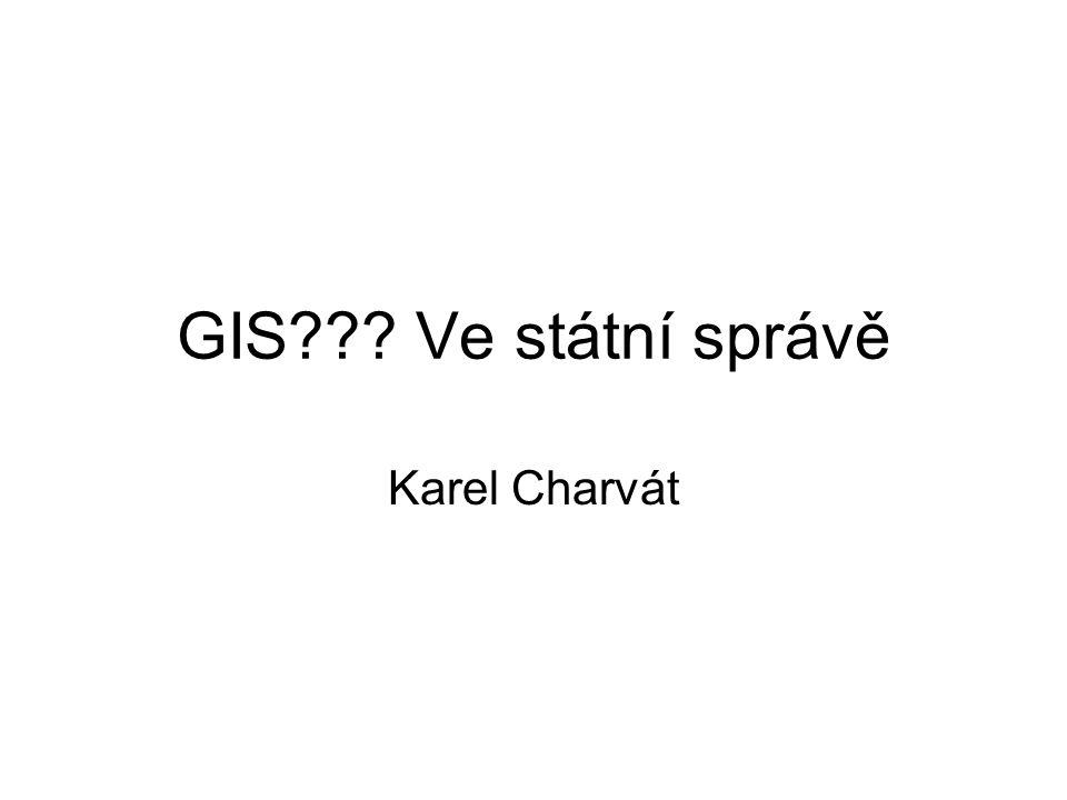 GIS??? Ve státní správě Karel Charvát