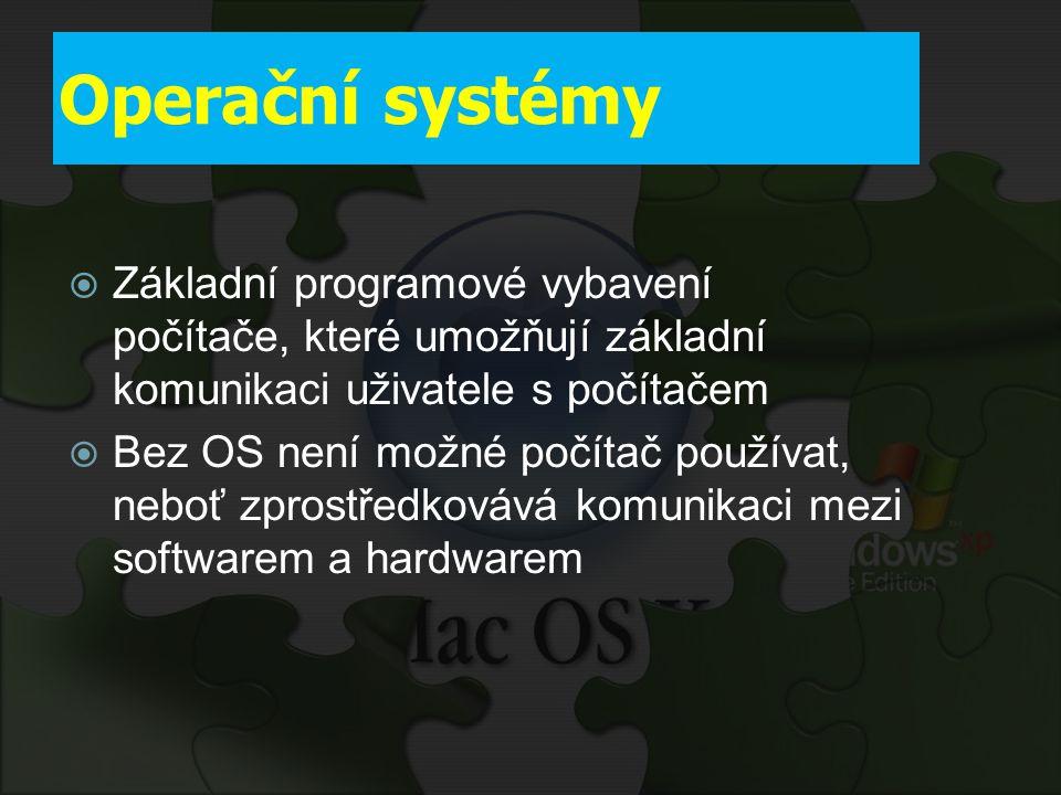 Operační systémy  Základní programové vybavení počítače, které umožňují základní komunikaci uživatele s počítačem  Bez OS není možné počítač používa
