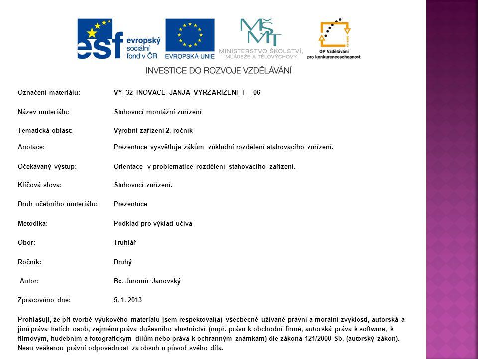 Označení materiálu: VY_32_INOVACE_JANJA_VYRZARIZENI_T _06 Název materiálu:Stahovací montážní zařízení Tematická oblast:Výrobní zařízení 2.