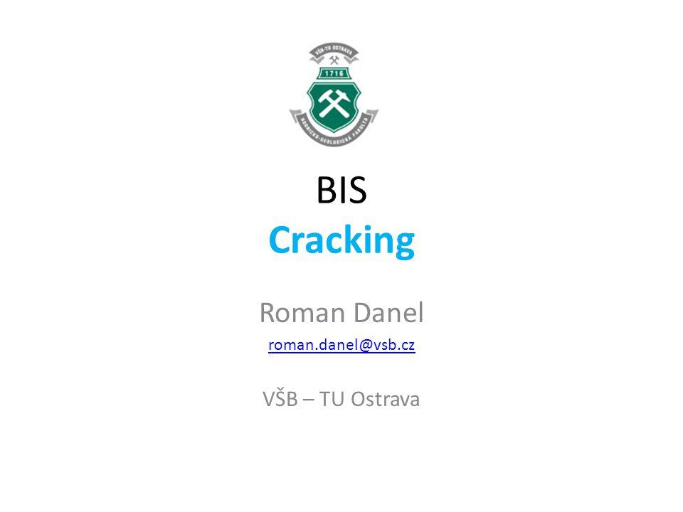 BIS Cracking Roman Danel roman.danel@vsb.cz VŠB – TU Ostrava