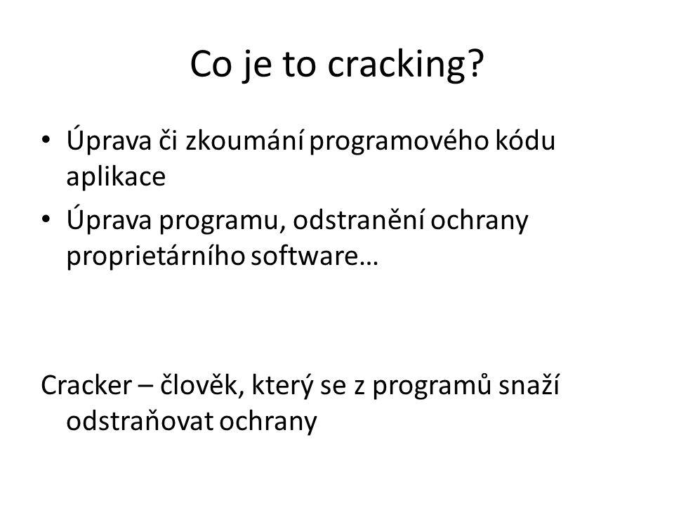 Co je to cracking? Úprava či zkoumání programového kódu aplikace Úprava programu, odstranění ochrany proprietárního software… Cracker – člověk, který