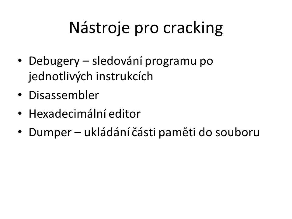 Nástroje pro cracking Debugery – sledování programu po jednotlivých instrukcích Disassembler Hexadecimální editor Dumper – ukládání části paměti do souboru
