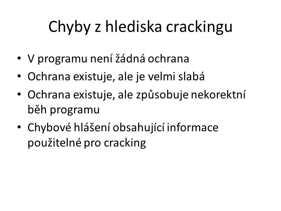 Chyby z hlediska crackingu V programu není žádná ochrana Ochrana existuje, ale je velmi slabá Ochrana existuje, ale způsobuje nekorektní běh programu Chybové hlášení obsahující informace použitelné pro cracking