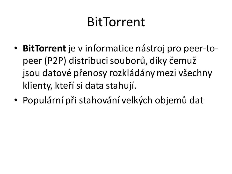 BitTorrent BitTorrent je v informatice nástroj pro peer-to- peer (P2P) distribuci souborů, díky čemuž jsou datové přenosy rozkládány mezi všechny klienty, kteří si data stahují.