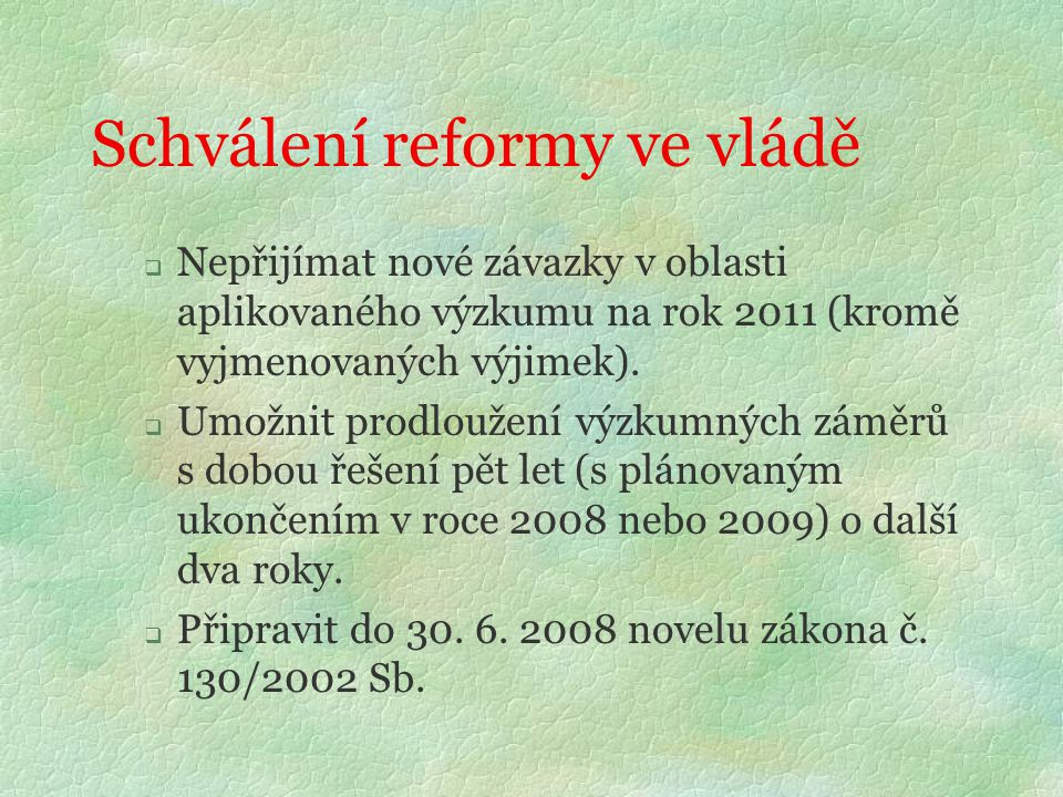 Schválení reformy ve vládě  Nepřijímat nové závazky v oblasti aplikovaného výzkumu na rok 2011 (kromě vyjmenovaných výjimek).