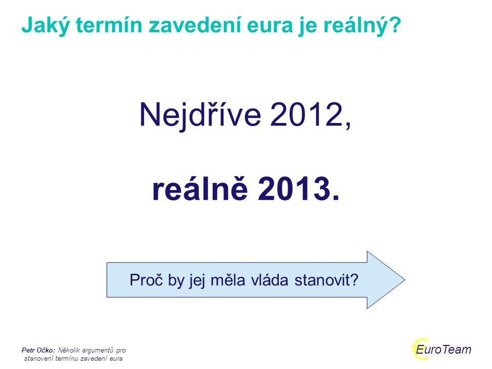 Petr Očko: Několik argumentů pro stanovení termínu zavedení eura € EuroTeam 1.ČR se zavázala k zavedení eura referendem o přistoupení k EU v roce 2003.