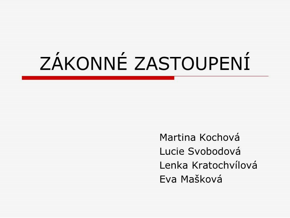 ZÁKONNÉ ZASTOUPENÍ Martina Kochová Lucie Svobodová Lenka Kratochvílová Eva Mašková