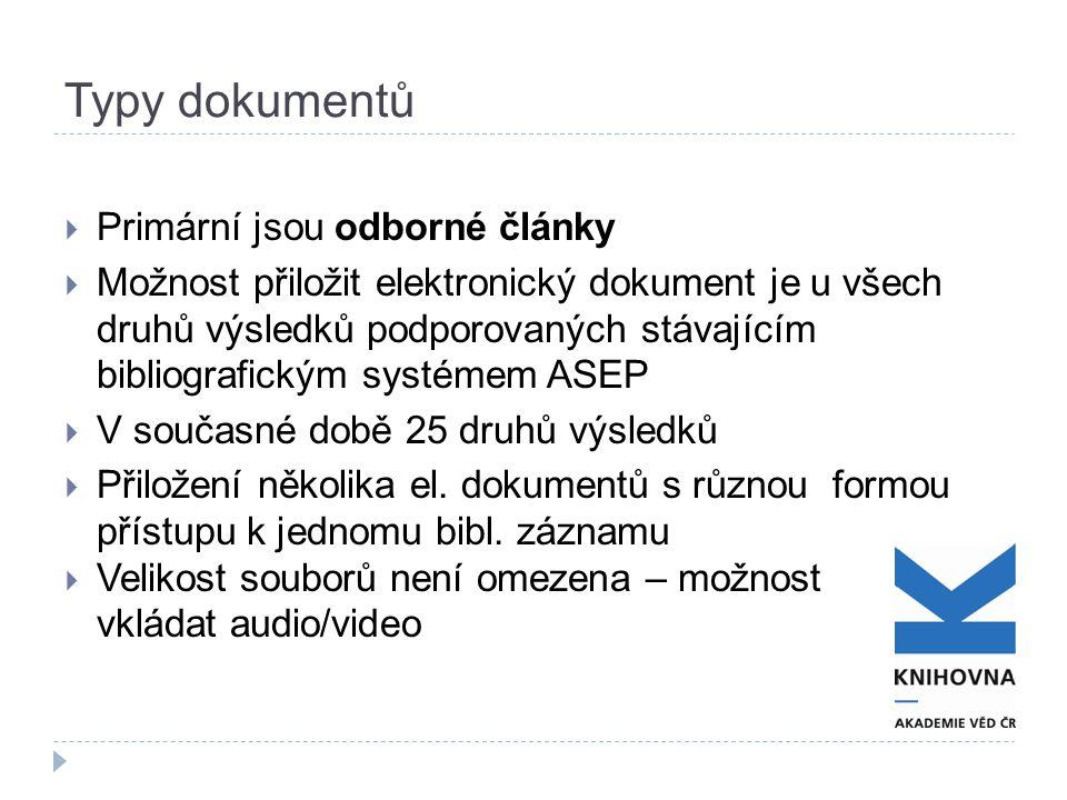 Typy dokumentů  Primární jsou odborné články  Možnost přiložit elektronický dokument je u všech druhů výsledků podporovaných stávajícím bibliografickým systémem ASEP  V současné době 25 druhů výsledků  Přiložení několika el.