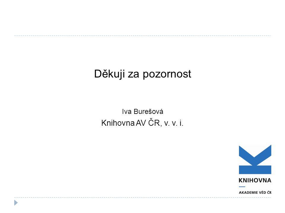 Děkuji za pozornost Iva Burešová Knihovna AV ČR, v. v. i.