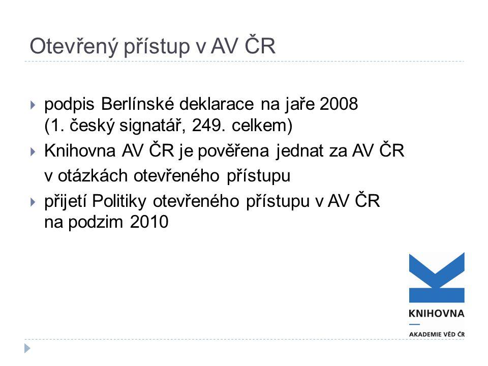 Otevřený přístup v AV ČR  podpis Berlínské deklarace na jaře 2008 (1. český signatář, 249. celkem)  Knihovna AV ČR je pověřena jednat za AV ČR v otá