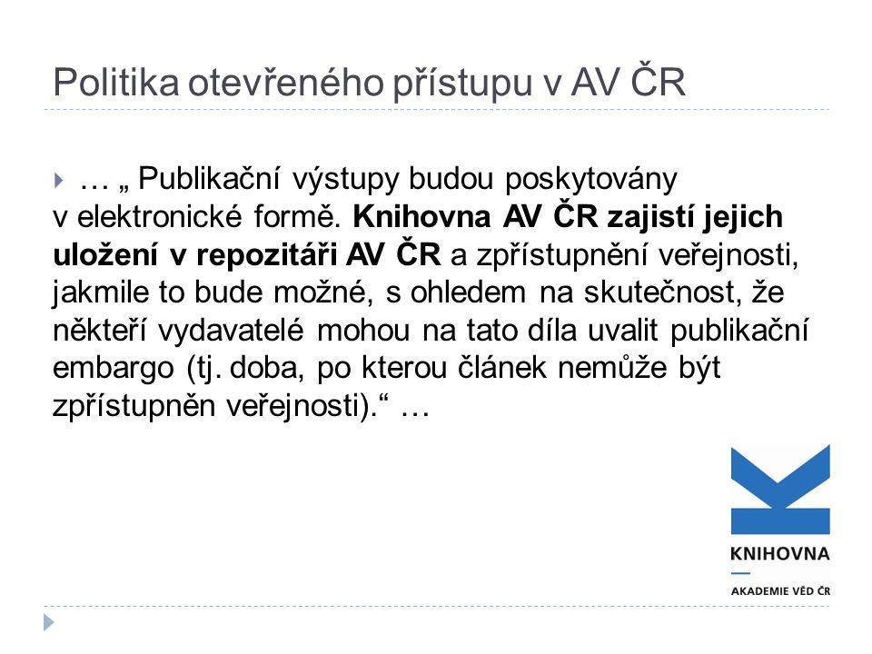 """Politika otevřeného přístupu v AV ČR  … """" Publikační výstupy budou poskytovány v elektronické formě. Knihovna AV ČR zajistí jejich uložení v repozitá"""