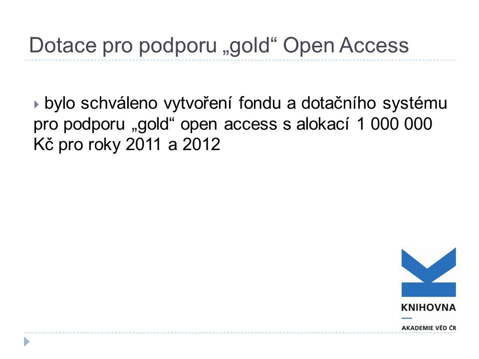 """Dotace pro podporu """"gold Open Access  bylo schváleno vytvoření fondu a dotačního systému pro podporu """"gold open access s alokací 1 000 000 Kč pro roky 2011 a 2012"""
