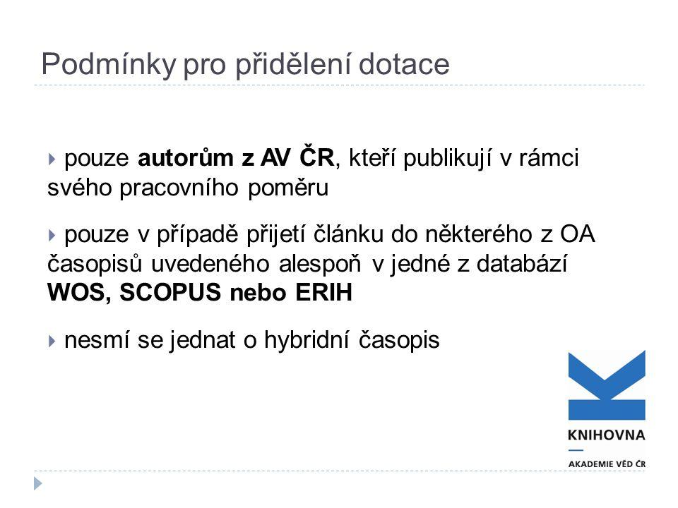 Podmínky pro přidělení dotace  pouze autorům z AV ČR, kteří publikují v rámci svého pracovního poměru  pouze v případě přijetí článku do některého z OA časopisů uvedeného alespoň v jedné z databází WOS, SCOPUS nebo ERIH  nesmí se jednat o hybridní časopis