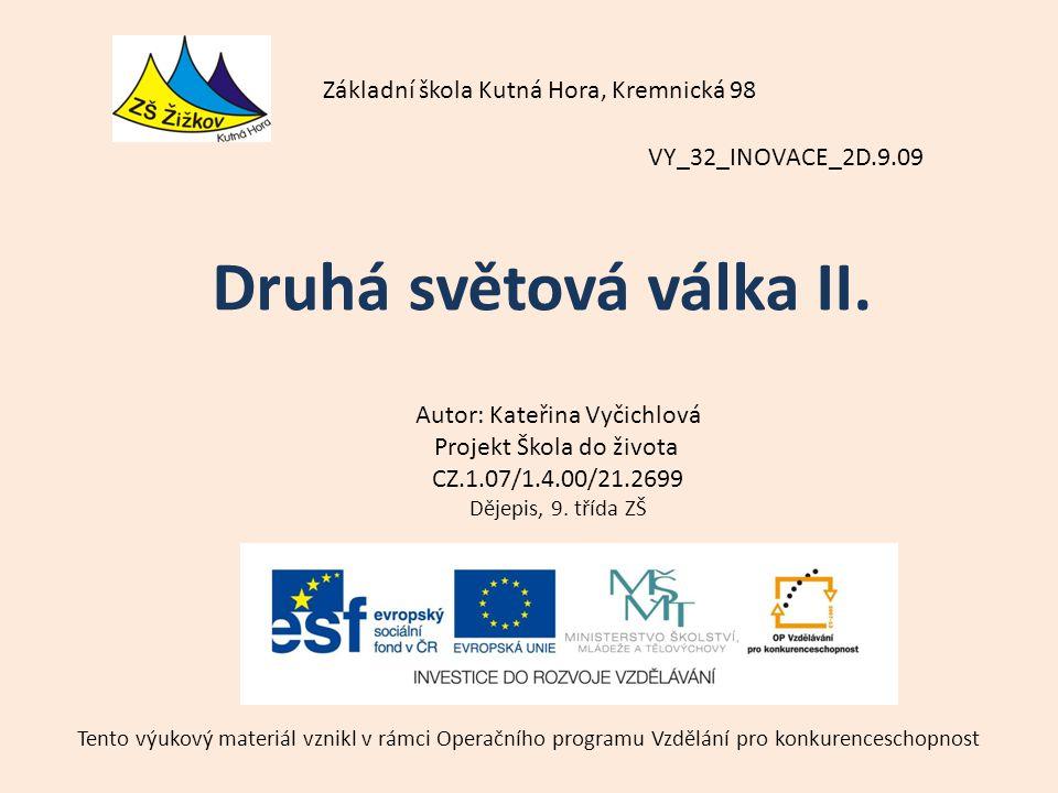 VY_32_INOVACE_2D.9.09 Autor: Kateřina Vyčichlová Projekt Škola do života CZ.1.07/1.4.00/21.2699 Dějepis, 9.