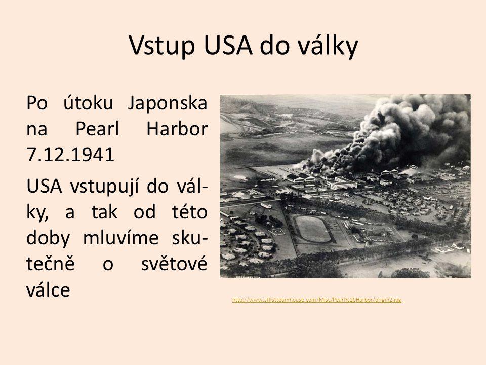 Vstup USA do války Po útoku Japonska na Pearl Harbor 7.12.1941 USA vstupují do vál- ky, a tak od této doby mluvíme sku- tečně o světové válce http://www.sflistteamhouse.com/Misc/Pearl%20Harbor/origin2.jpg
