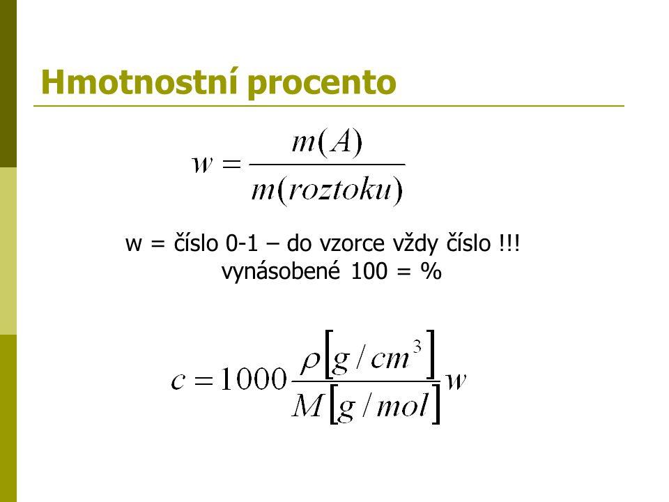 Směšování roztoků  zachování hmotnosti rozpuštěné látky m 1 w 1 + m 2 w 2 = (m 1 + m 2 ) w  zachování látkového množství rozpuštěné látky c 1 V 1 + c 2 V 2 = c (V 1 + V 2 ) n 1 + n 2 = n 3 V 1 + V 2 = V 3  vyjadřování ředění 1:10 (1/10)