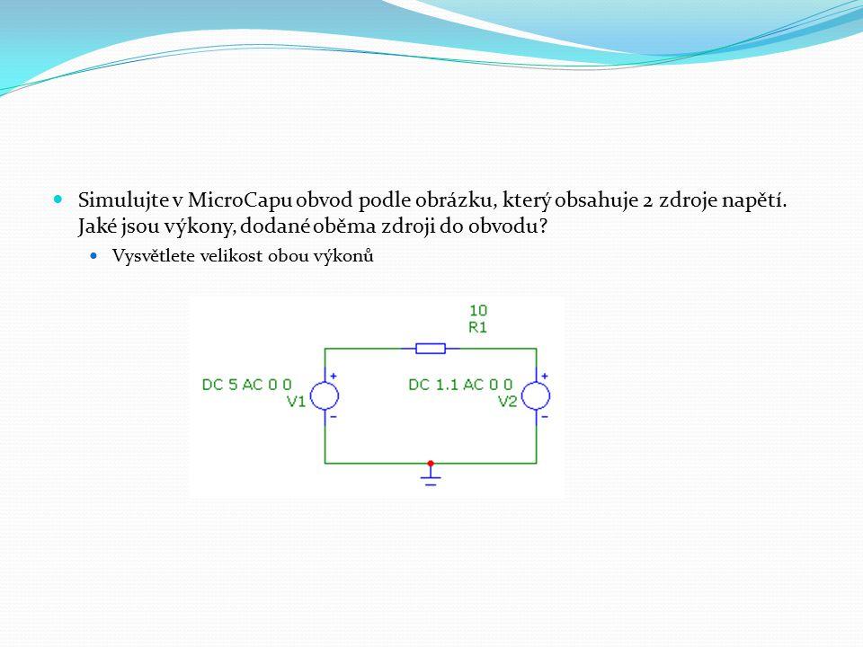 Simulujte v MicroCapu obvod podle obrázku, který obsahuje 2 zdroje napětí.