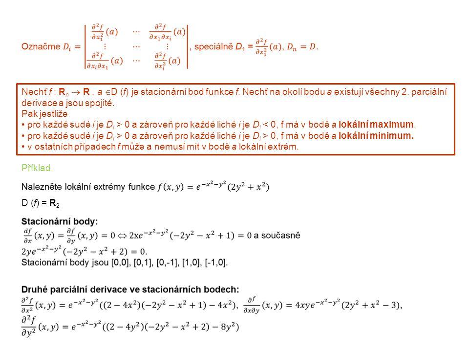 Nechť f : R n  R, a  D (f) je stacionární bod funkce f. Nechť na okolí bodu a existují všechny 2. parciální derivace a jsou spojité. Pak jestliže pr