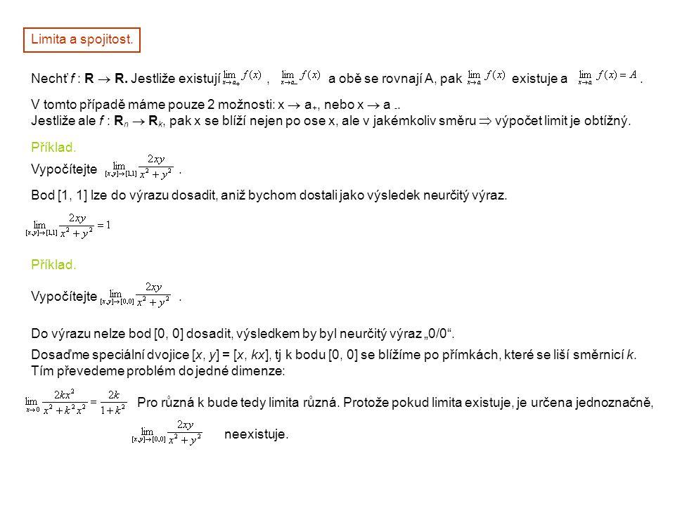 Limita a spojitost. Nechť f : R  R. Jestliže existují, a obě se rovnají A, pak existuje a. V tomto případě máme pouze 2 možnosti: x  a +, nebo x  a