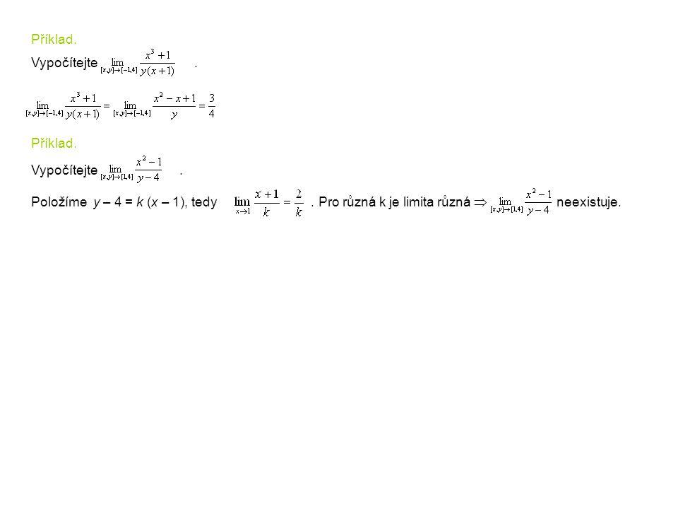 Příklad. Vypočítejte. Příklad. Vypočítejte. Položíme y – 4 = k (x – 1), tedy. Pro různá k je limita různá  neexistuje.