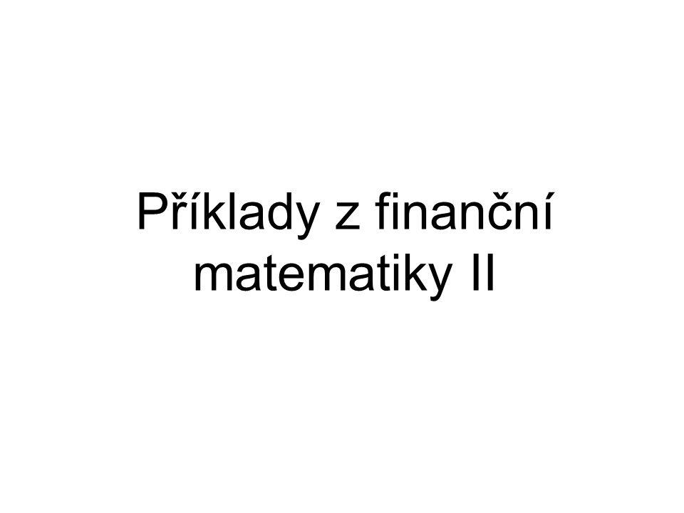 Příklady z finanční matematiky II