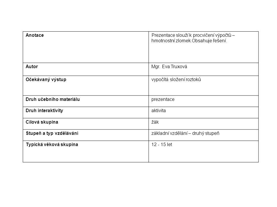 AnotacePrezentace slouží k procvičení výpočtů – hmotnostní zlomek.Obsahuje řešení.