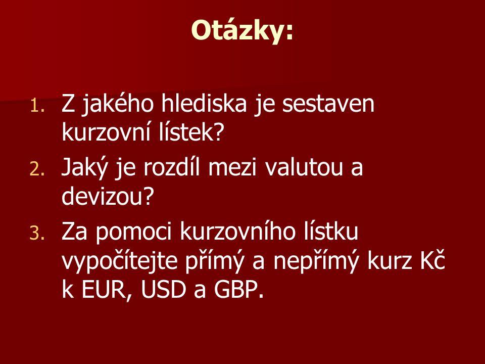 Otázky: 1. 1. Z jakého hlediska je sestaven kurzovní lístek? 2. 2. Jaký je rozdíl mezi valutou a devizou? 3. 3. Za pomoci kurzovního lístku vypočítejt