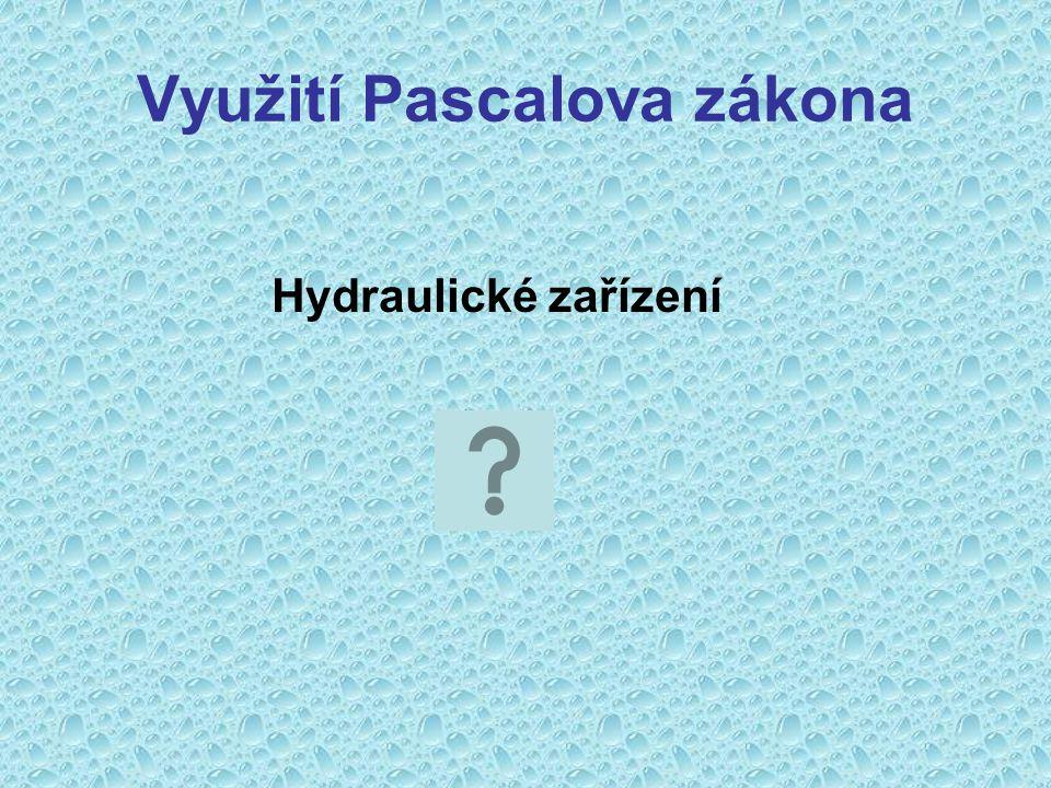 Využití Pascalova zákona Hydraulické zařízení