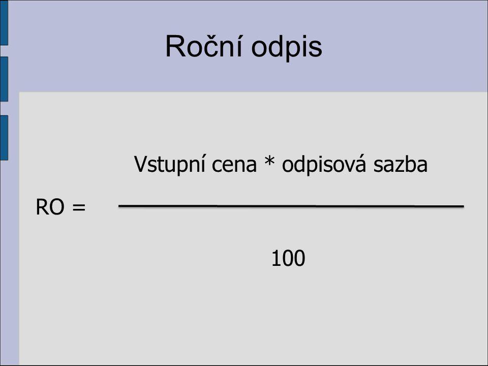 Roční odpis Vstupní cena * odpisová sazba 100 RO =