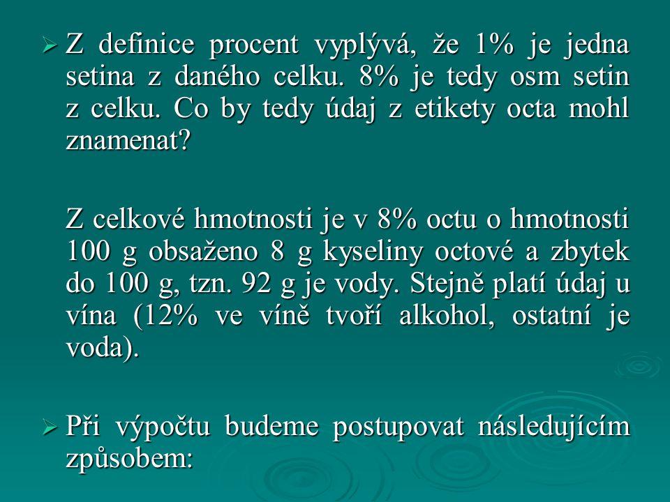  Z definice procent vyplývá, že 1% je jedna setina z daného celku. 8% je tedy osm setin z celku. Co by tedy údaj z etikety octa mohl znamenat? Z celk