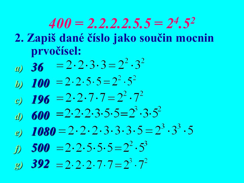 400 = 2.2.2.2.5.5 = 2 4.5 2 2.