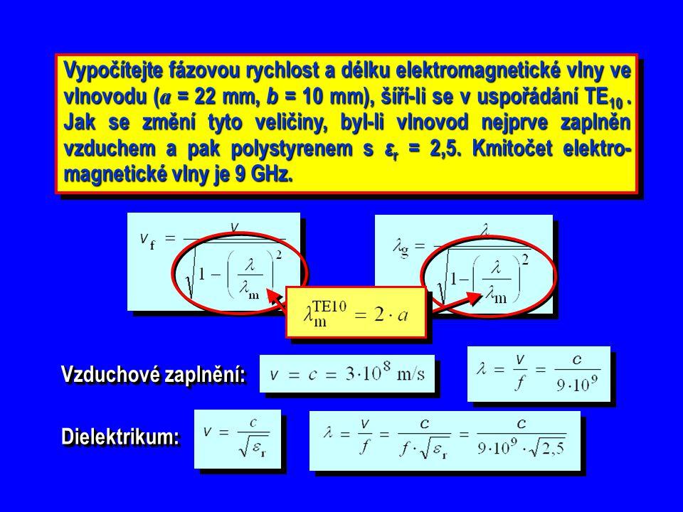 Navrhněte vnitřní rozměry kovového vlnovodu s obdélníkovým příčným průřezem, jehož plášť lze považovat za ideálně vodivý tak, aby první dva vyšší vidy byly v pásmu přenosu energie dominantního vidu 8 GHz až 12,4 GHz stejně tlumeny, a to minimálně o 800 dB/m.